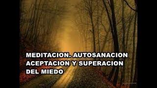 Video Meditación  Sanación. Muy efectiva aceptar el miedo y superarlo download MP3, 3GP, MP4, WEBM, AVI, FLV September 2018