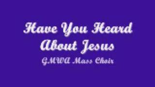 Watch Gmwa Mass Choir Have You Heard About Jesus video