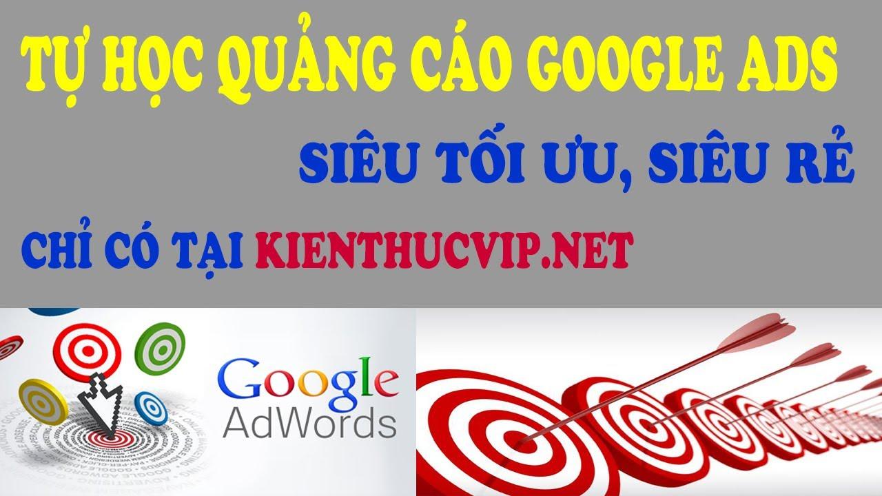 Khóa học tự học quảng cáo Google ads cơ bản đến nâng cao siêu tối ưu