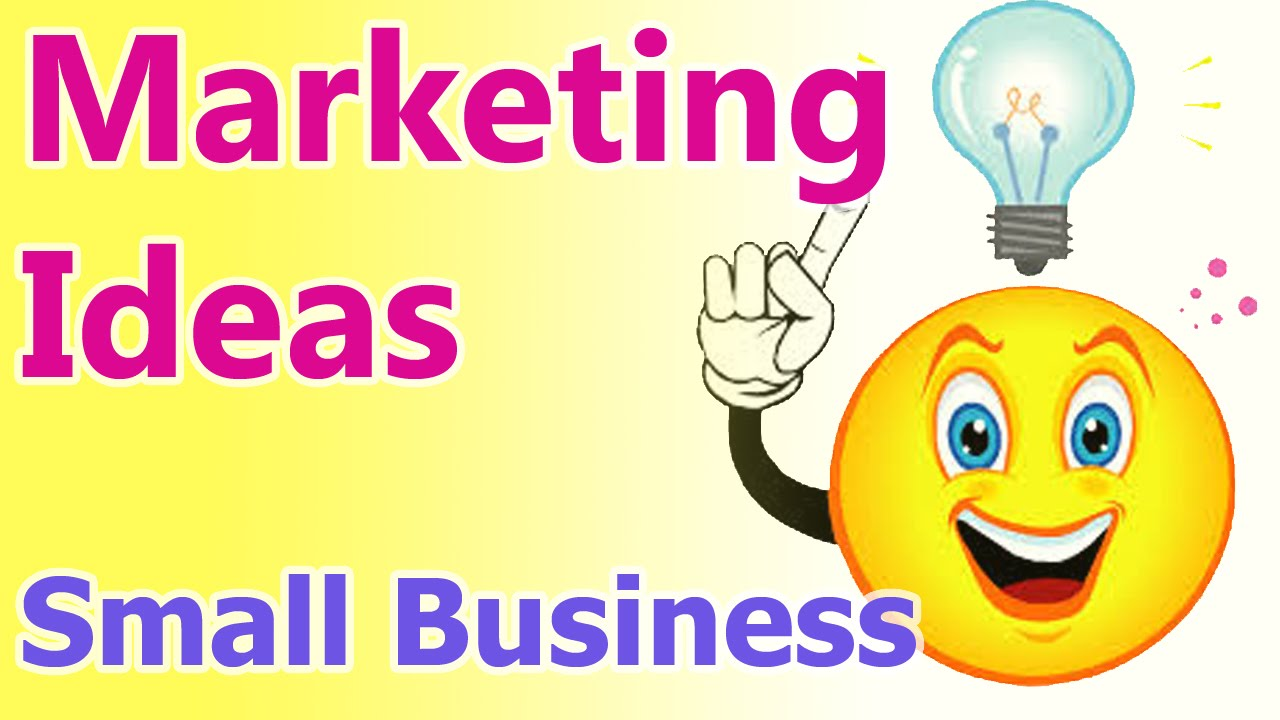 Marketing Ideas for Small Business - 10 Effective ... Marketing Ideas