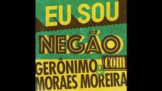 Baixar Gerônimo, Moraes Moreira - Eu Sou Negão