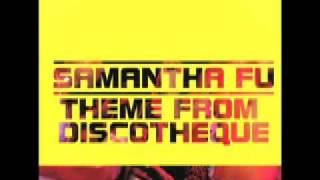Samantha Fu - Theme From Discotheque (B Side Remix)