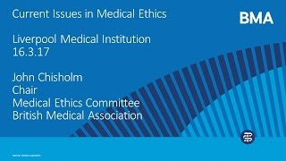 Current Issues in Medical Ethics - Lecture by Dr John Chisholm