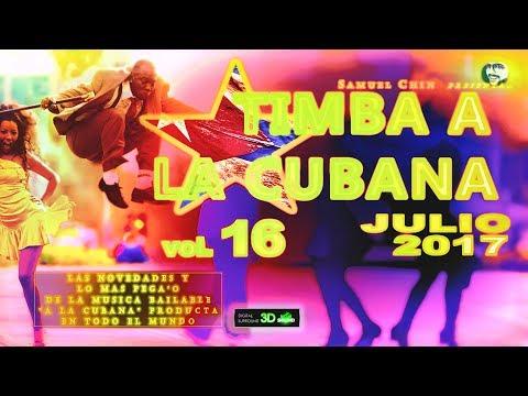 """TIMBA A LA CUBANA vol. 16 - JULIO 2017 - Las Novedades De La Musica Bailable """"A La Cubana"""""""