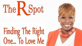 Finding the Right One to Love Me - The R Spot Episode 24