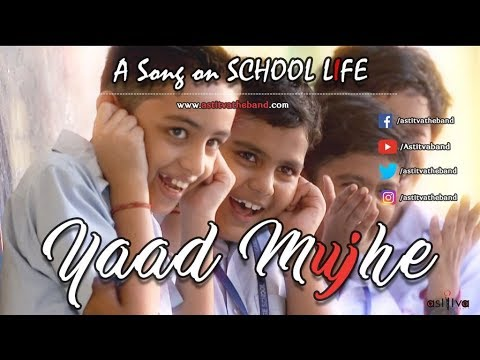 Yaad Mujhe - School Life | Latest Hindi Songs 2017 | Astitva The Band