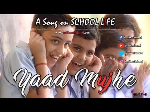 Yaad Mujhe School Life Latest Hindi Songs 2017 Astitva The
