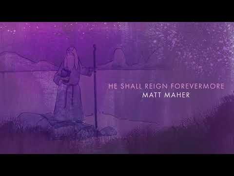 Matt Maher - He Shall Reign Forevermore (Official Audio)