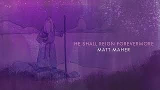 Download Matt Maher - He Shall Reign Forevermore (Official Audio)