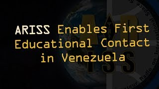 ARISS Enables First Educational Contact in Venezuela