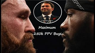 EDDIE HEARN SAYS DEONTAY WILDER vs TYSON FURY WOULD BE LUCKY TO GET 250k PPV NUMBERS!!