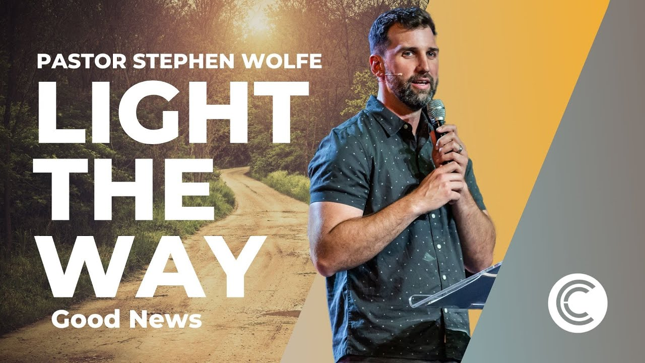 Light The Way   Good News   Pastor Stephen Wolfe