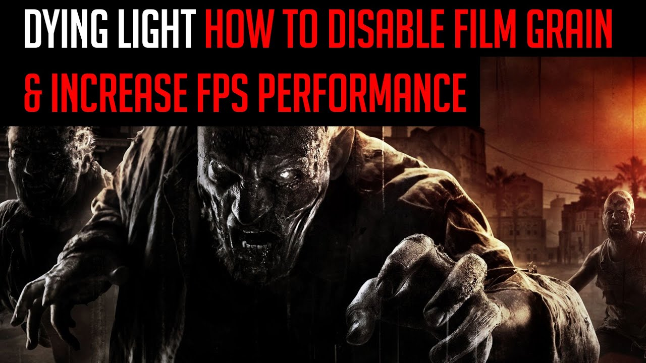 dying light how to disable film grain increase fps performance youtube