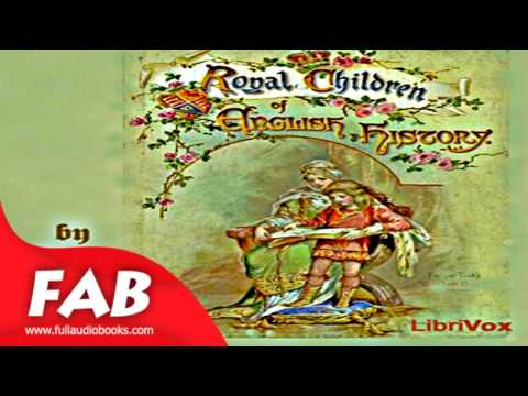 Royal Children of English History Full Audiobook by E. NESBIT  by General, History