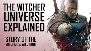 The Witcher Universe EXPLAINED: Story of The Witcher 3: Wild Hunt