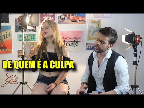 DE QUEM É A CULPA - Gabi Fratucello/Caio Fratucello