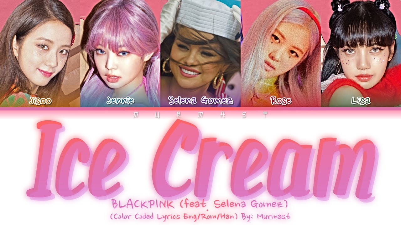 Blackpink Selena Gomez Ice Cream Lyrics Color Coded Lyrics Eng Rom Han Youtube