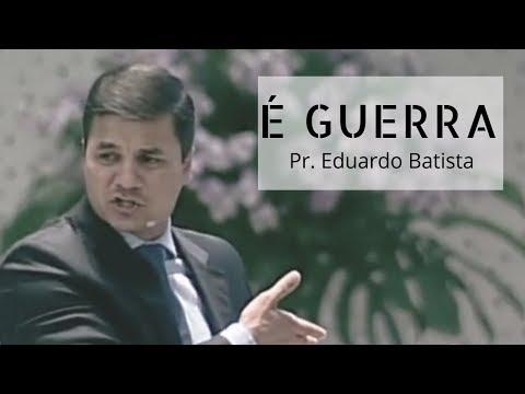 Pr Eduardo Batista - É Guerra