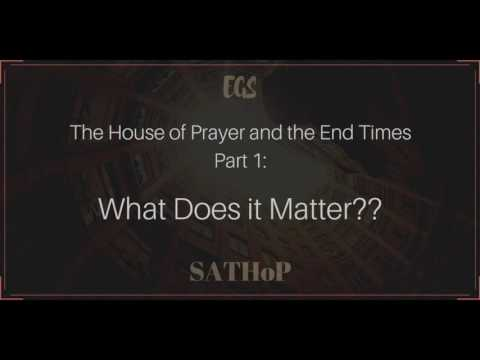 Session 1 of The House of Prayer in the End Times ~ What Does it Matter??
