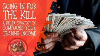 Going In For The Kill   Forex Compounding Strategy