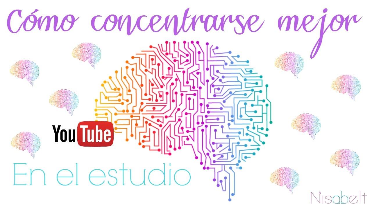 C mo concentrarse para estudiar nisabelt youtube - Como concentrarse en estudiar ...