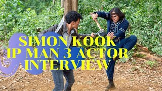 SIMONK KOOK IP MAN 3 ACTOR AND THE EXPERIENCE WITH DONNIE YEN