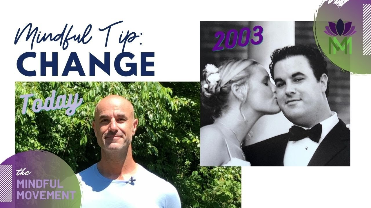 Change is the Only Constant / Mindful Tip for Life / Mindful Movement