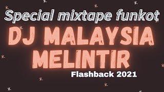 DJ MALAYSIA 2021 MELINTIR MIXTAPE FUNKOT FLASHBACK