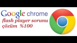 google chrome flash player sorunu %100 çüzüm