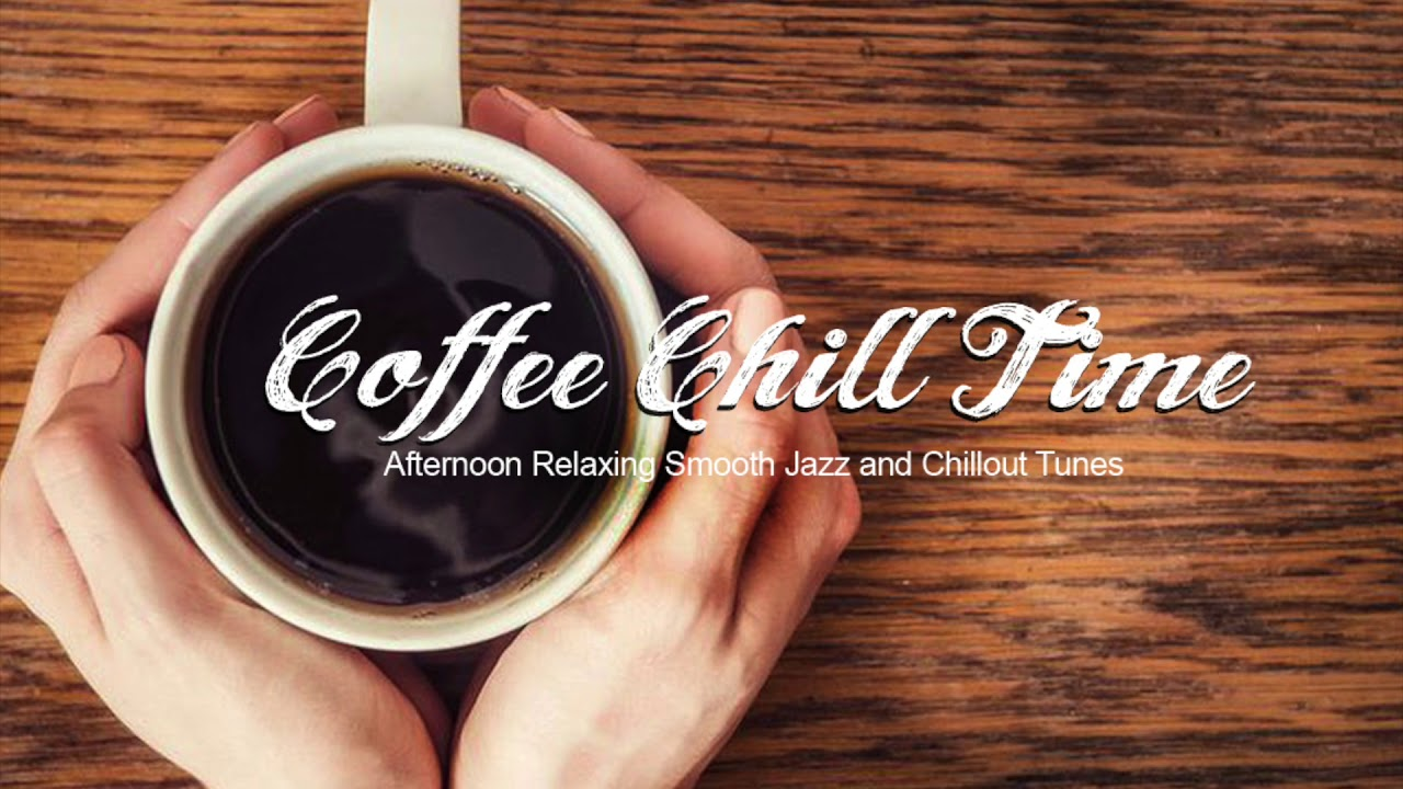 Coffee Chill Time - Afternoon Relaxing Smooth Jazz and Chillout ... #afternoonCoffee