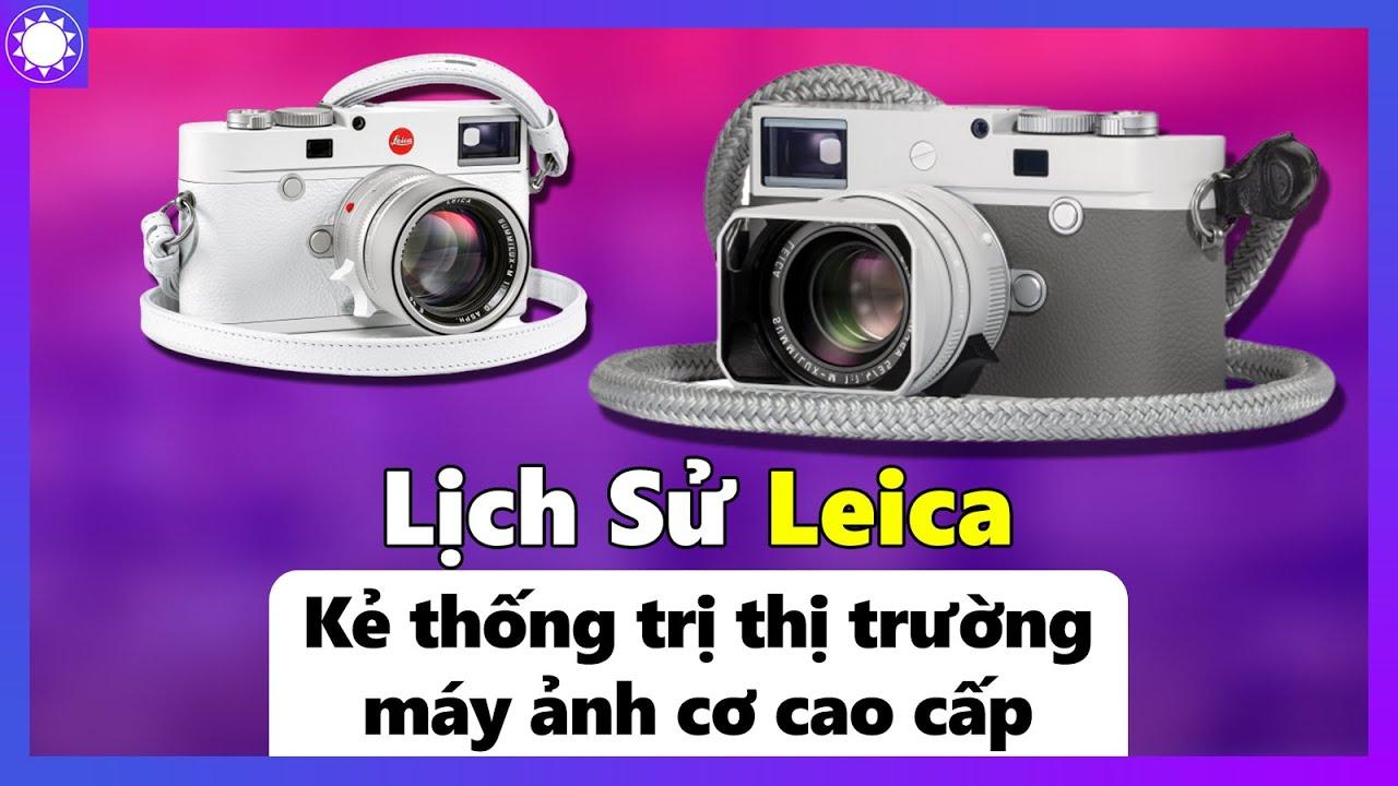 Lịch Sử Leica - Kẻ Thống Trị Thị Trường Máy Ảnh Cơ Cao Cấp