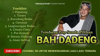Download lagu Pop Sunda BAH DADENG Full Album Tembang Pilihan Pop Sunda Syahdu MP3