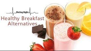 Healthy Breakfast Alternatives | Ventuno Dieting Right