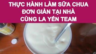 Thực hành Làm Sữa Chua đơn giản tại nhà cùng La Yến Team 👇👇👇