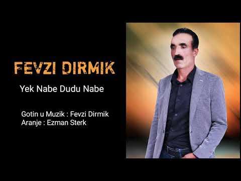 Fevzi DIRMIK YEK NABE DUDU NABE 2019 YENI!!..
