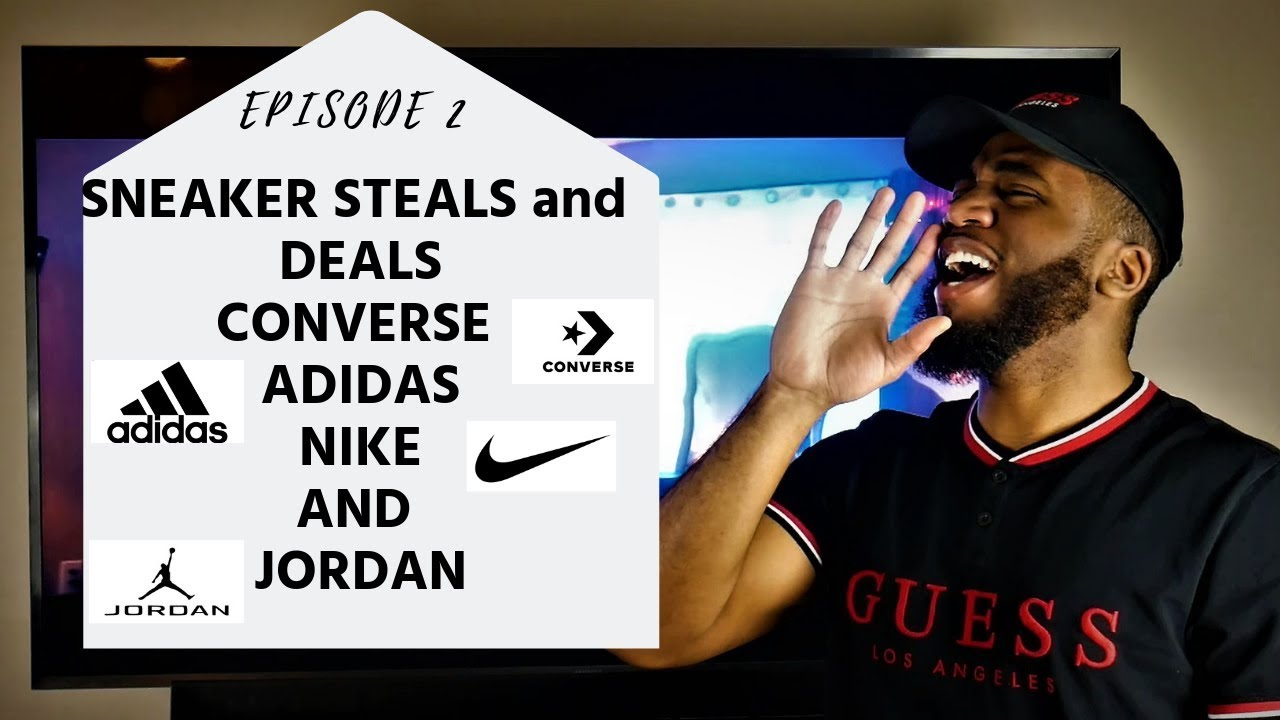 3eb8a340bd58 EPISODE 2 Sneaker Steals and Deals Converse Nike Jordan and Adidas ...