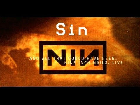 Sin - Nine Inch Nails [And All That Could Have Been]