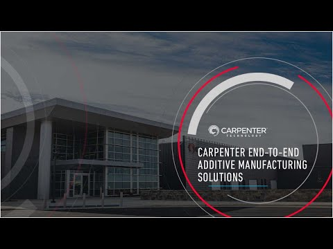 Carpenter End-to-End Additive Manufacturing Solutions
