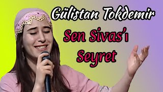 Gülistan TOKDEMİR - Sen Sivası Seyret...