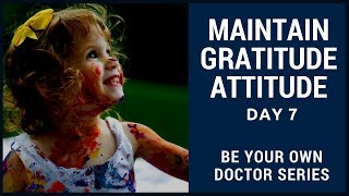 Maintain An ATTITUDE OF GRATITUDE! Be Your Own Doctor Series: Day 6