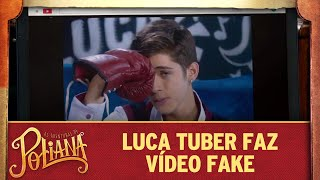 Luca Tuber faz vídeo fake | As Aventuras de Poliana