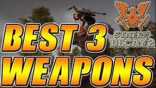 The Best Weapons In State Of Decay 2 (Plus Where To Find Them)