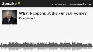What Happens at the Funeral Home? (made with Spreaker)