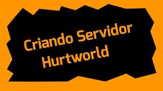 Tutorial #1 - Criando Servidor De Hurtworld