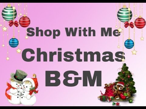 Shop With Me - B&M - Christmas Items