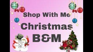 Shop With Me - B&M - Christmas Items