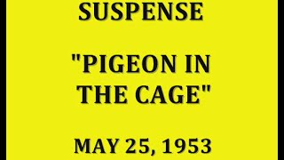 "SUSPENSE -- ""PIGEON IN THE CAGE"" (5-25-53)"