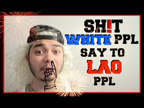 6. Sh!t White Guys say to LAO People