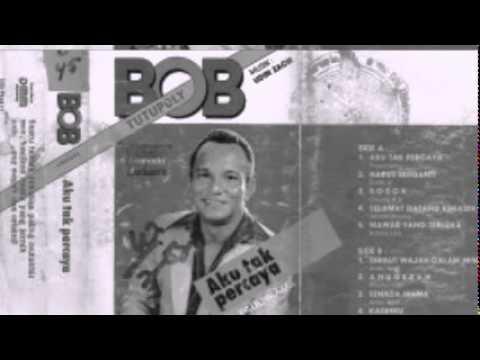 Bob Tutupoly   Aku Tak Percaya