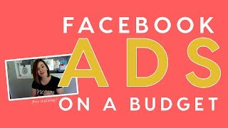 How to run Facebook Ads on a Budget and get real results
